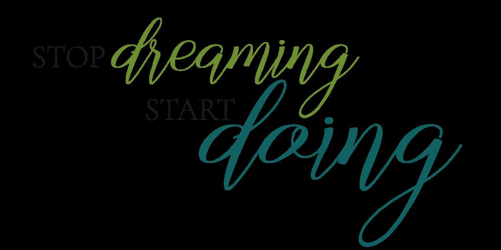 Stop dreaming start doling